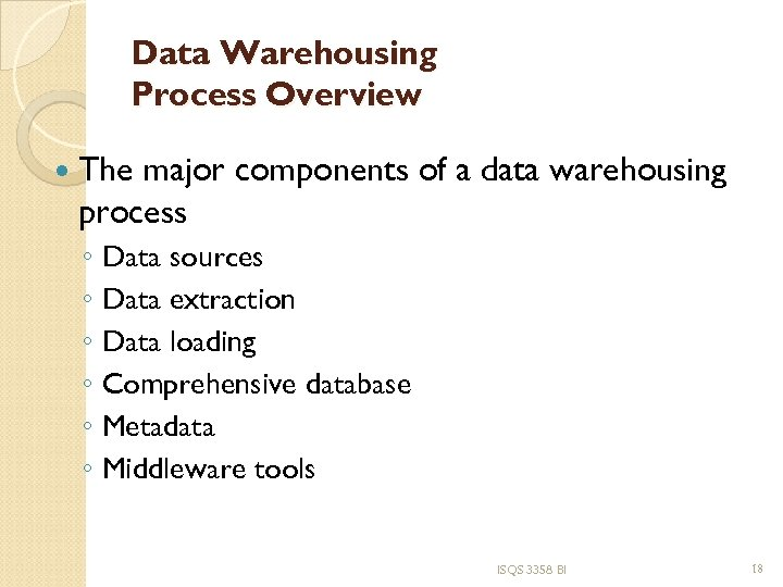 Data Warehousing Process Overview The major components of a data warehousing process ◦ Data