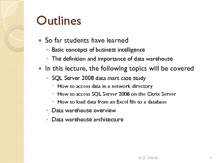 Outlines So far students have learned ◦ Basic concepts of business intelligence ◦ The