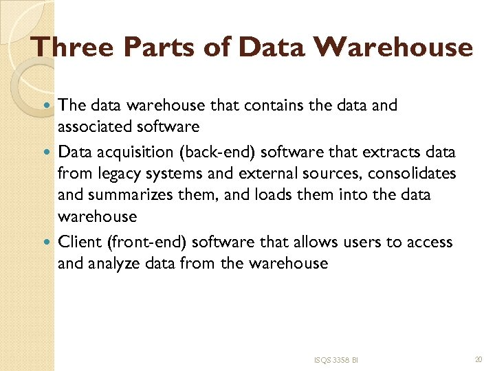 Three Parts of Data Warehouse The data warehouse that contains the data and associated