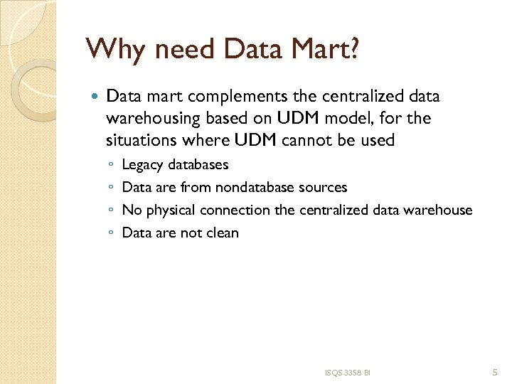 Why need Data Mart? Data mart complements the centralized data warehousing based on UDM