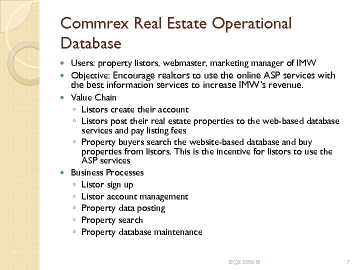 Commrex Real Estate Operational Database Users: property listors, webmaster, marketing manager of IMW Objective: