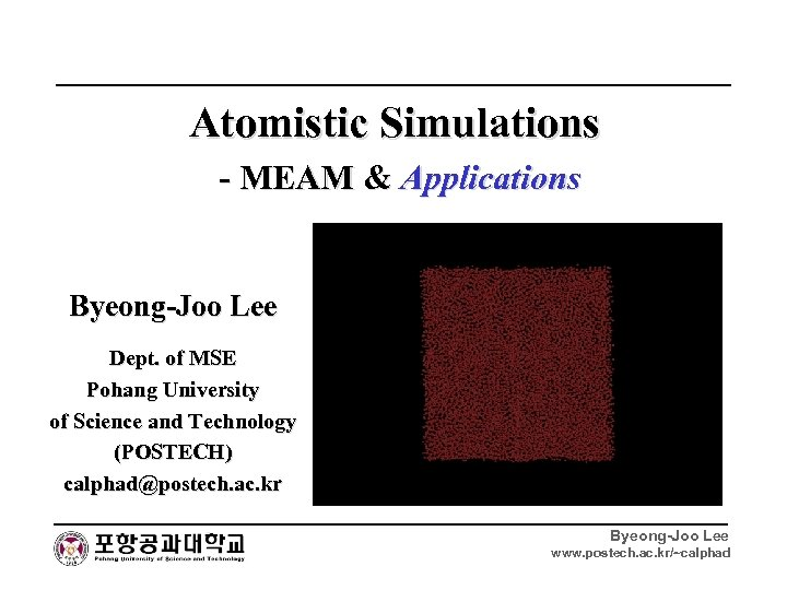Atomistic Simulations - MEAM & Applications Byeong-Joo Lee Dept. of MSE Pohang University of