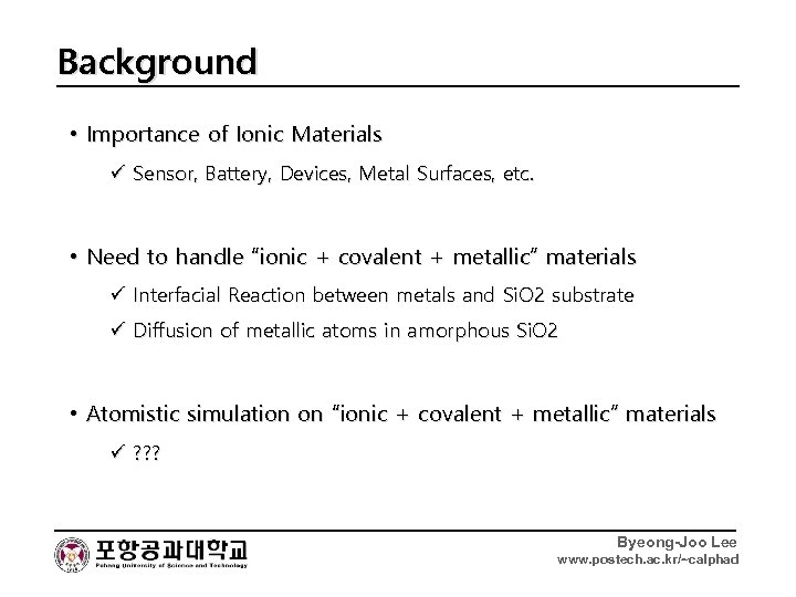 Background • Importance of Ionic Materials ü Sensor, Battery, Devices, Metal Surfaces, etc. •