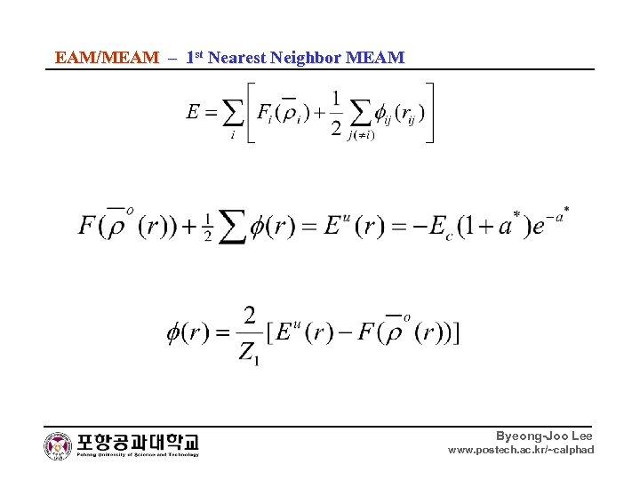 EAM/MEAM – 1 st Nearest Neighbor MEAM Byeong-Joo Lee www. postech. ac. kr/~calphad