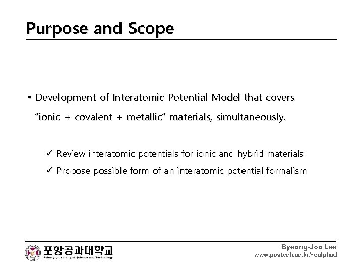 "Purpose and Scope • Development of Interatomic Potential Model that covers ""ionic + covalent"