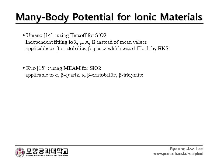 Many-Body Potential for Ionic Materials • Umeno [14] : using Tersoff for Si. O