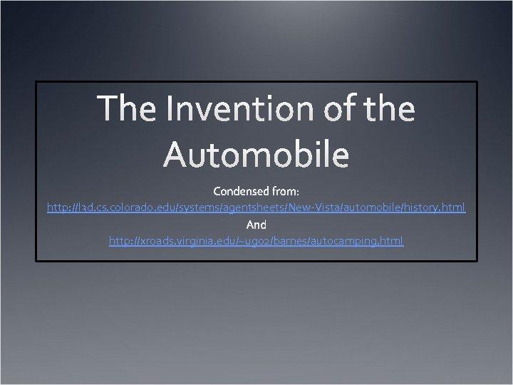 http: //l 3 d. cs. colorado. edu/systems/agentsheets/New-Vista/automobile/history. html http: //xroads. virginia. edu/~ug 02/barnes/autocamping. html