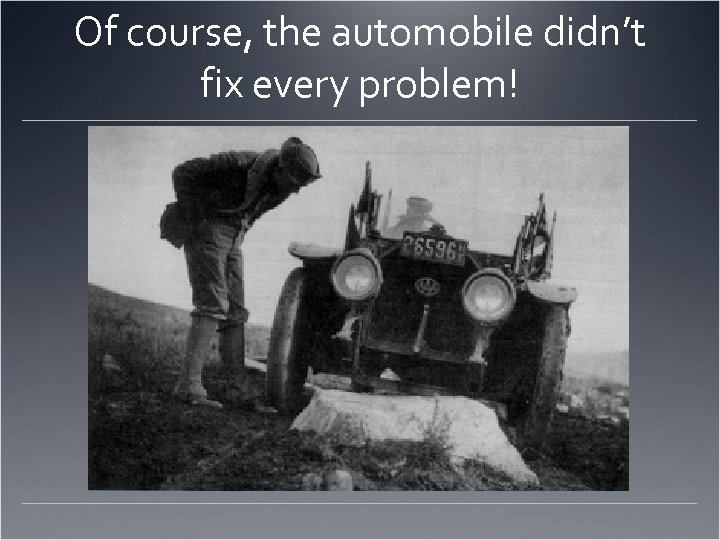 Of course, the automobile didn't fix every problem!