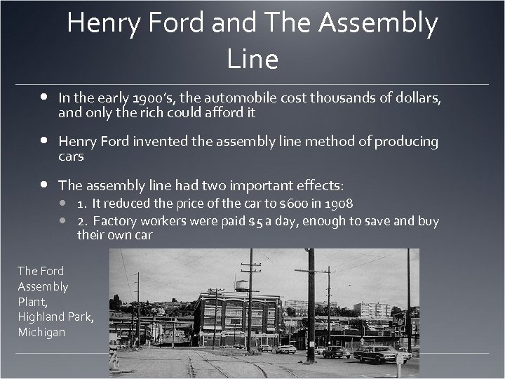 Henry Ford and The Assembly Line In the early 1900's, the automobile cost thousands