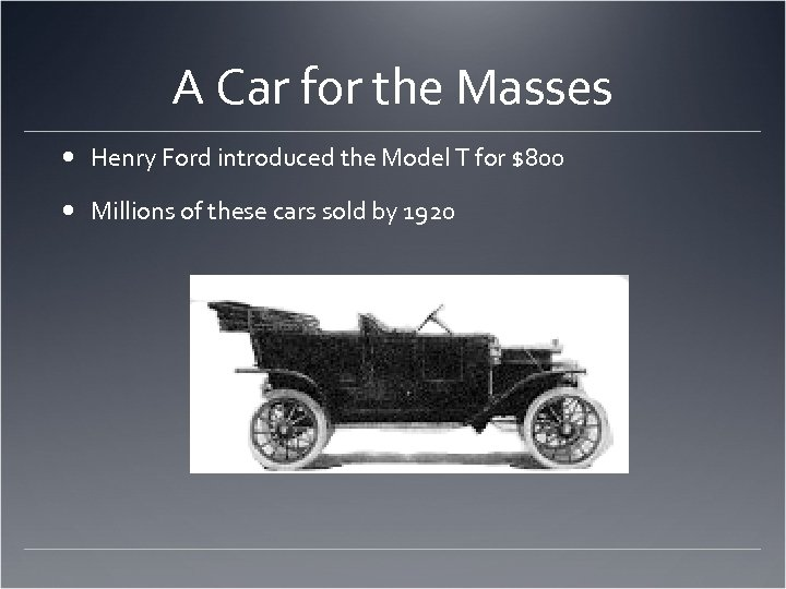 A Car for the Masses Henry Ford introduced the Model T for $800 Millions