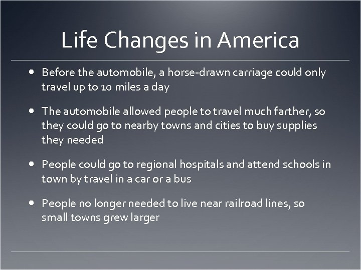 Life Changes in America Before the automobile, a horse-drawn carriage could only travel up
