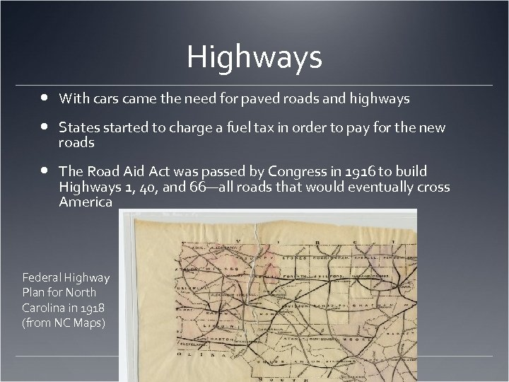 Highways With cars came the need for paved roads and highways States started to