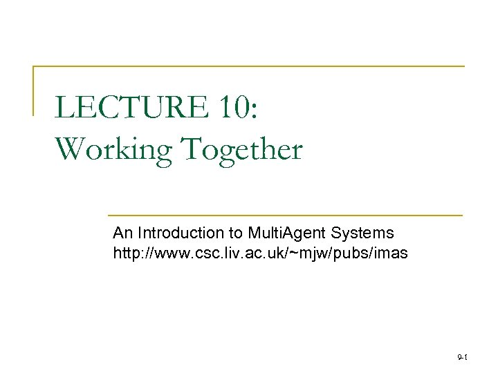 LECTURE 10: Working Together An Introduction to Multi. Agent Systems http: //www. csc. liv.