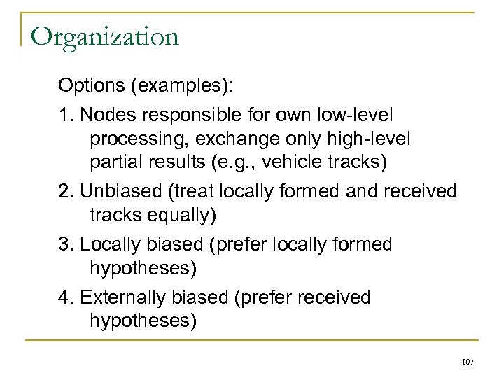 Organization Options (examples): 1. Nodes responsible for own low-level processing, exchange only high-level partial