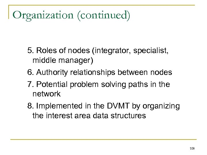 Organization (continued) 5. Roles of nodes (integrator, specialist, middle manager) 6. Authority relationships between
