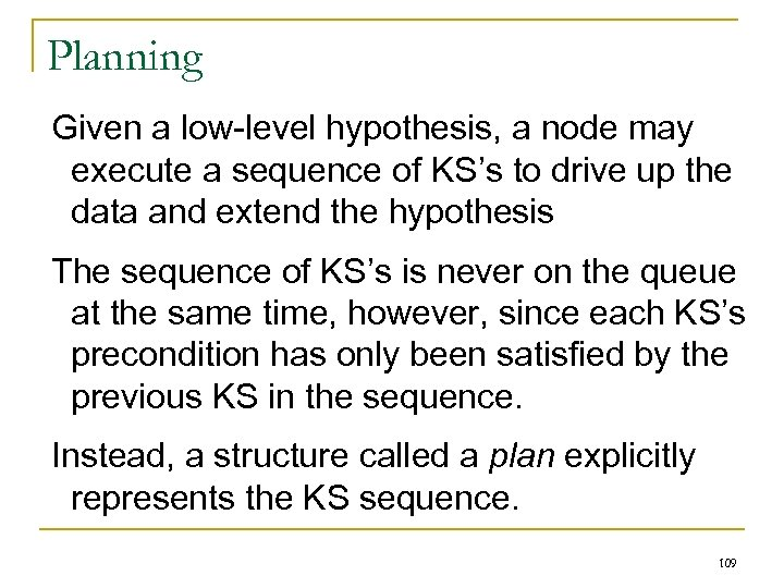 Planning Given a low-level hypothesis, a node may execute a sequence of KS's to