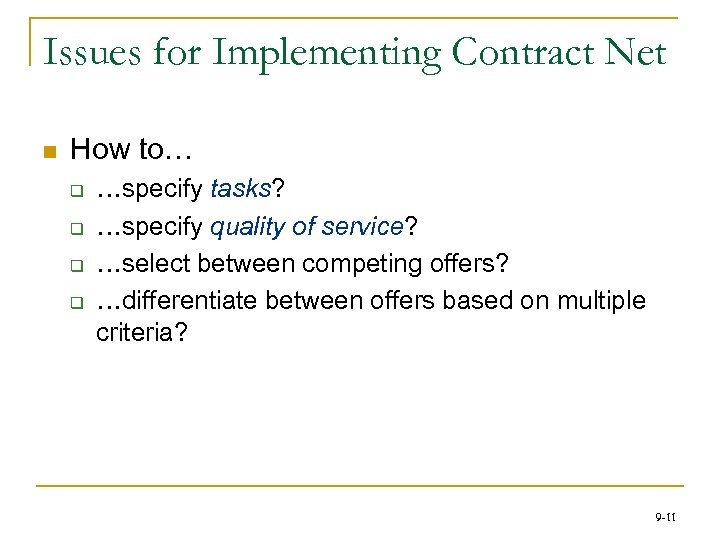 Issues for Implementing Contract Net n How to… q q …specify tasks? …specify quality