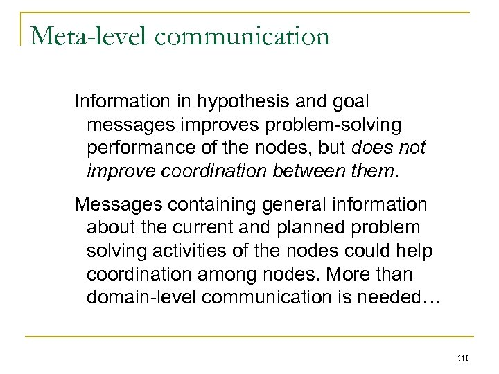 Meta-level communication Information in hypothesis and goal messages improves problem-solving performance of the nodes,