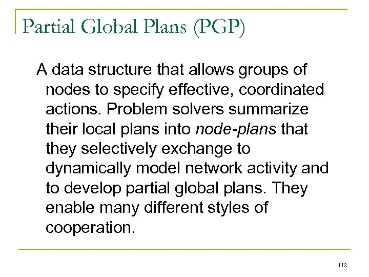 Partial Global Plans (PGP) A data structure that allows groups of nodes to specify