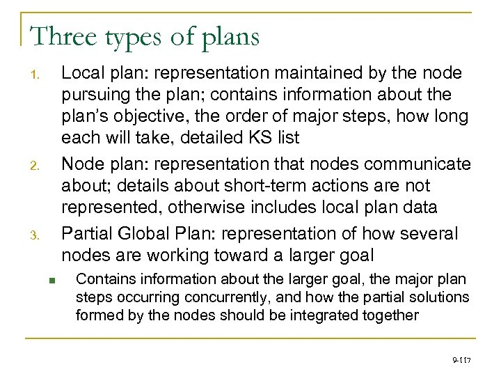 Three types of plans Local plan: representation maintained by the node pursuing the plan;