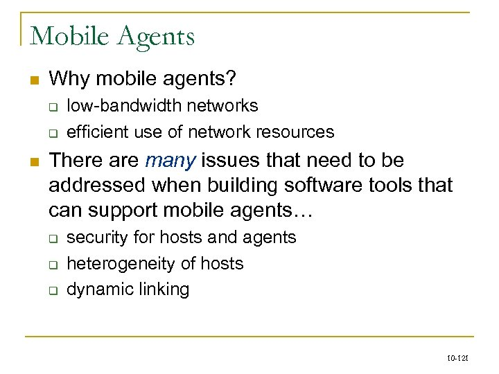 Mobile Agents n Why mobile agents? q q n low-bandwidth networks efficient use of