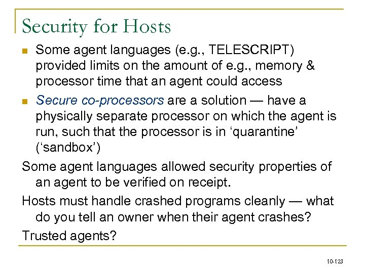 Security for Hosts Some agent languages (e. g. , TELESCRIPT) provided limits on the
