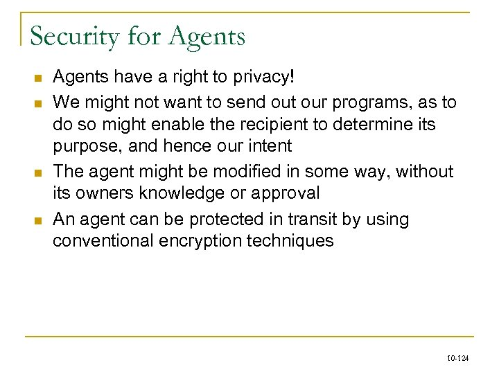 Security for Agents n n Agents have a right to privacy! We might not