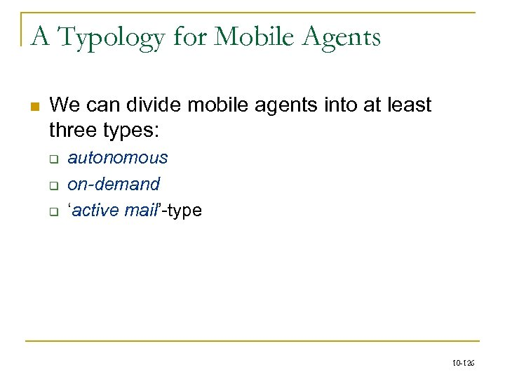 A Typology for Mobile Agents n We can divide mobile agents into at least