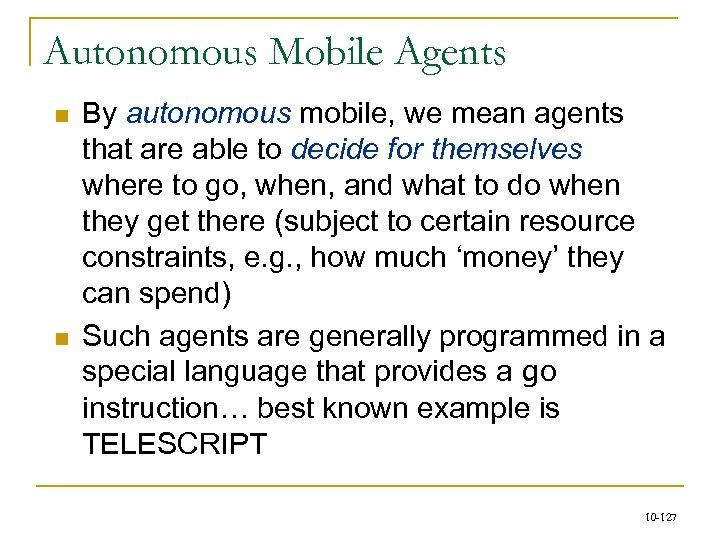 Autonomous Mobile Agents n n By autonomous mobile, we mean agents that are able