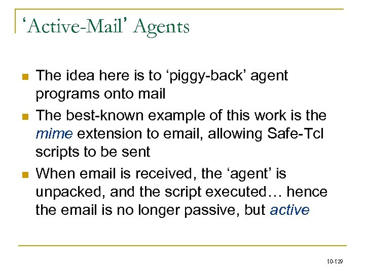 'Active-Mail' Agents n n n The idea here is to 'piggy-back' agent programs onto