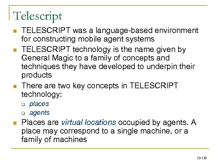 Telescript n n n TELESCRIPT was a language-based environment for constructing mobile agent systems