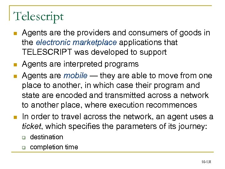 Telescript n n Agents are the providers and consumers of goods in the electronic