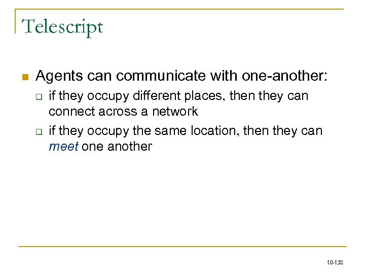 Telescript n Agents can communicate with one-another: q q if they occupy different places,