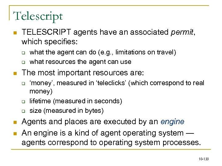 Telescript n TELESCRIPT agents have an associated permit, which specifies: q q n The