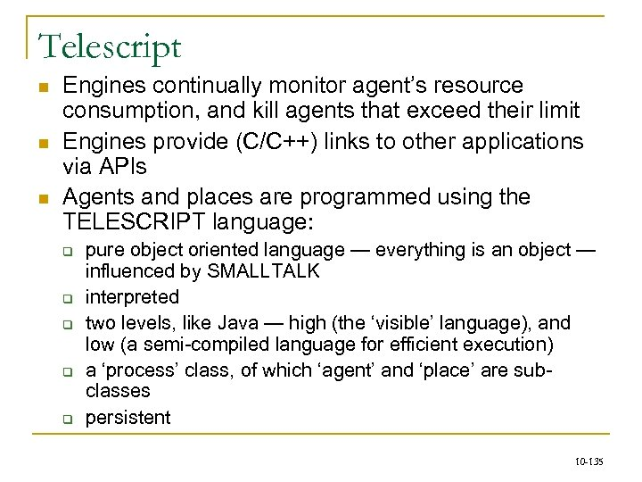 Telescript n n n Engines continually monitor agent's resource consumption, and kill agents that