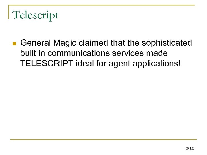 Telescript n General Magic claimed that the sophisticated built in communications services made TELESCRIPT