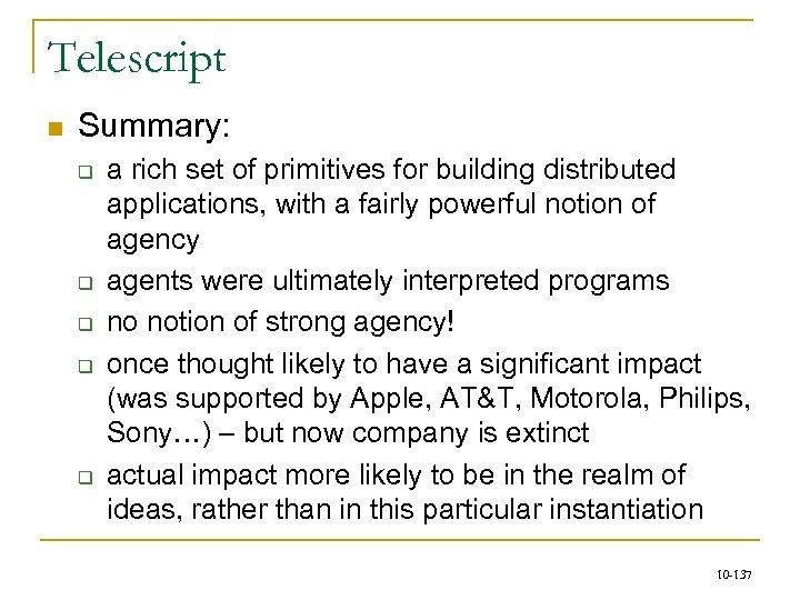 Telescript n Summary: q q q a rich set of primitives for building distributed