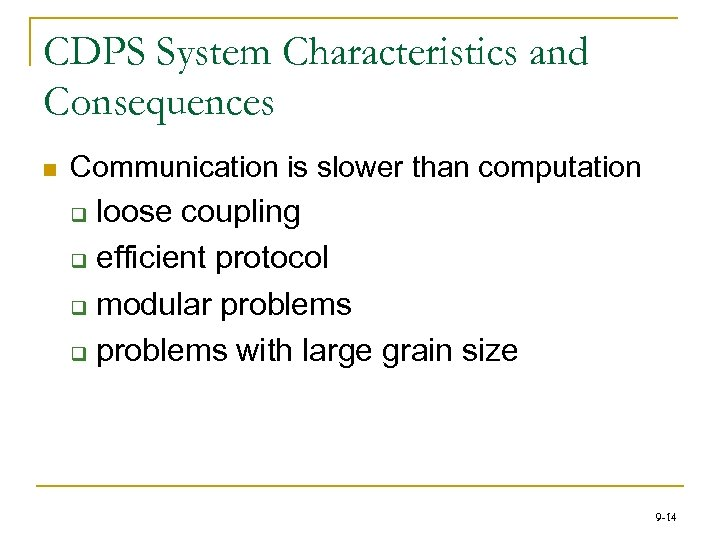 CDPS System Characteristics and Consequences n Communication is slower than computation loose coupling q