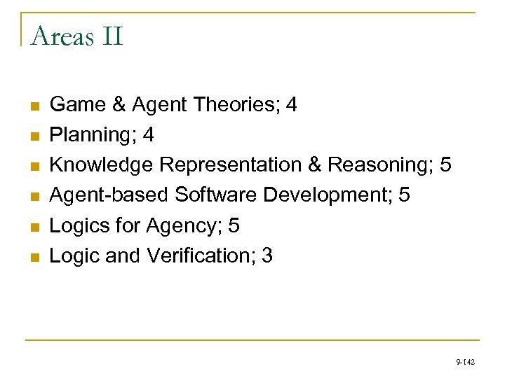 Areas II n n n Game & Agent Theories; 4 Planning; 4 Knowledge Representation