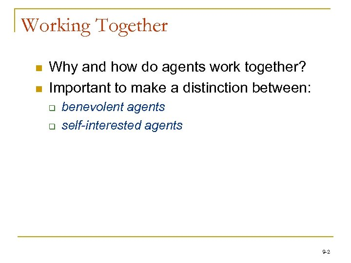 Working Together n n Why and how do agents work together? Important to make