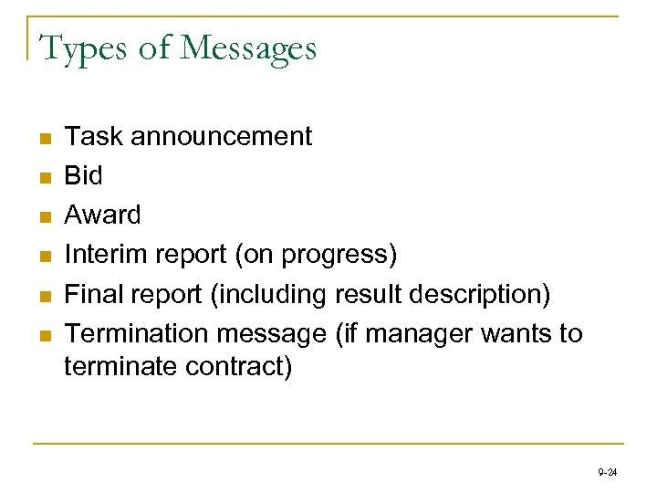 Types of Messages n n n Task announcement Bid Award Interim report (on progress)