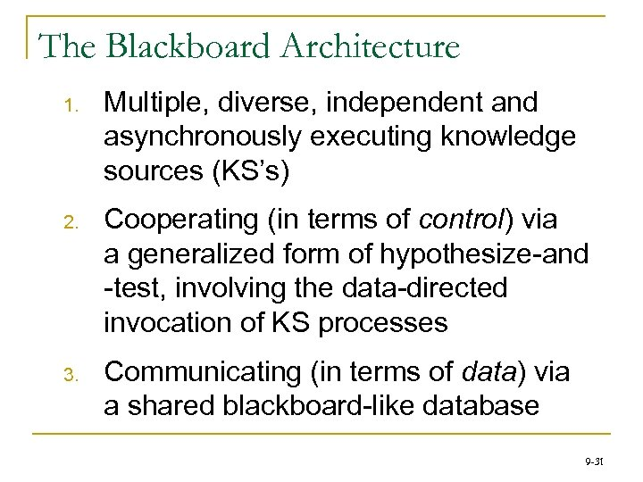 The Blackboard Architecture 1. Multiple, diverse, independent and asynchronously executing knowledge sources (KS's) 2.
