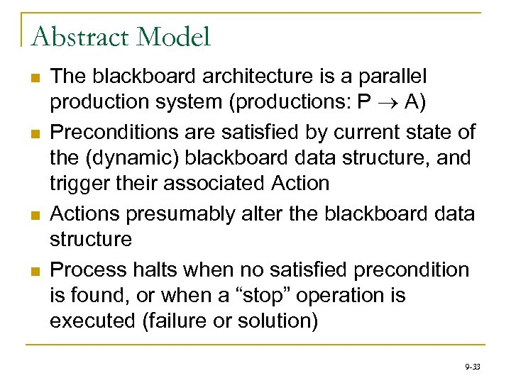 Abstract Model n n The blackboard architecture is a parallel production system (productions: P