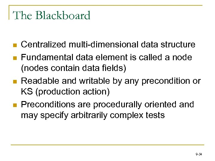 The Blackboard n n Centralized multi-dimensional data structure Fundamental data element is called a