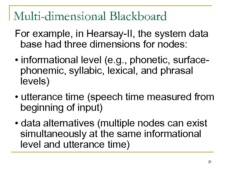Multi-dimensional Blackboard For example, in Hearsay-II, the system data base had three dimensions for