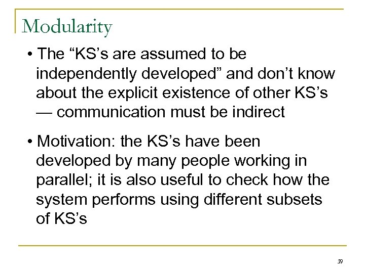 """Modularity • The """"KS's are assumed to be independently developed"""" and don't know about"""
