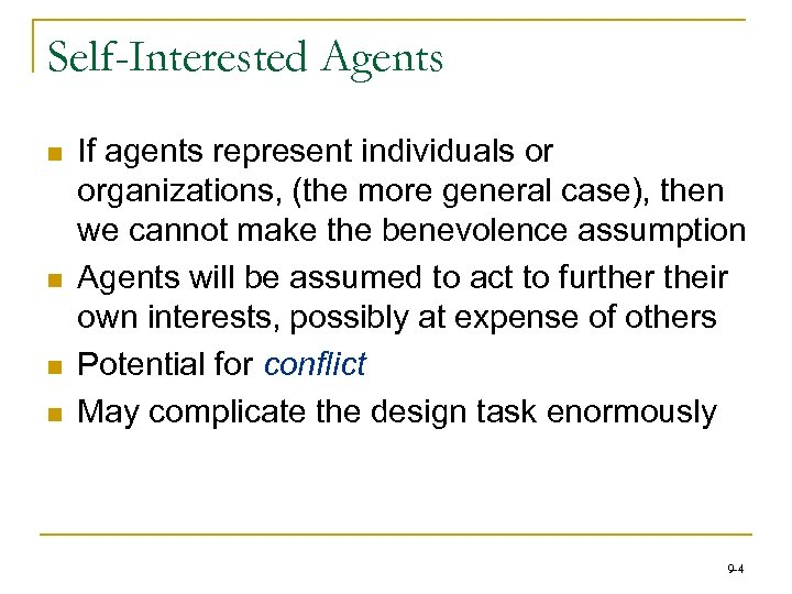 Self-Interested Agents n n If agents represent individuals or organizations, (the more general case),