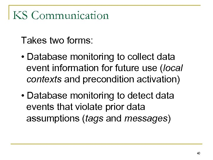 KS Communication Takes two forms: • Database monitoring to collect data event information for