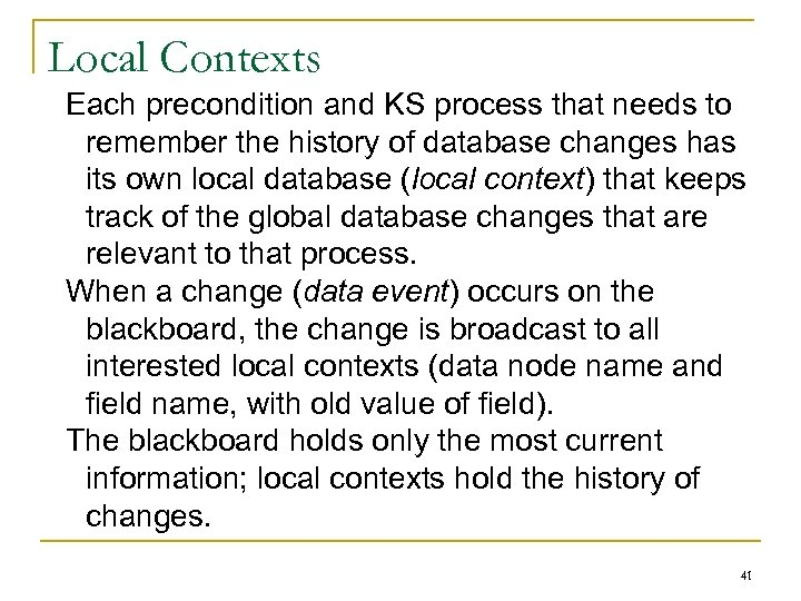 Local Contexts Each precondition and KS process that needs to remember the history of