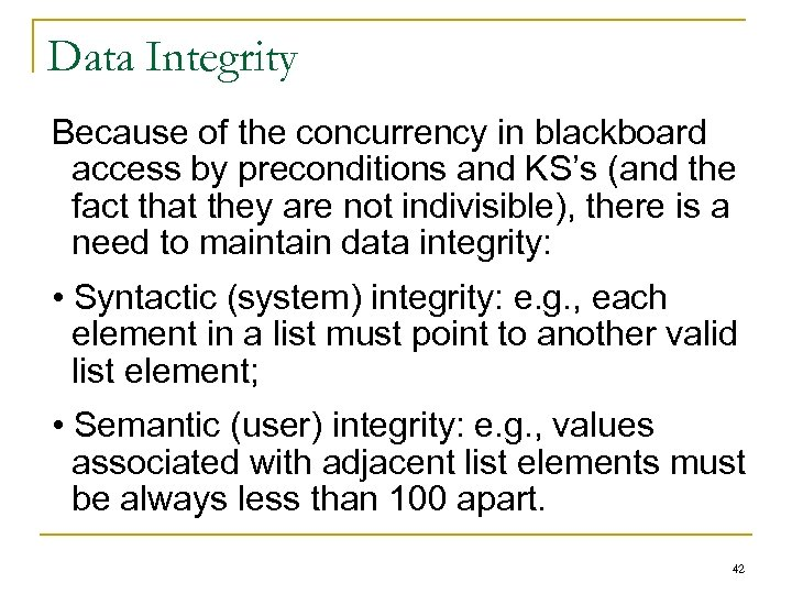 Data Integrity Because of the concurrency in blackboard access by preconditions and KS's (and
